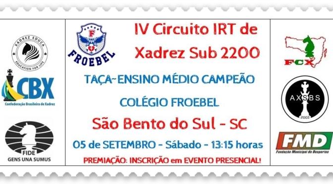 ON-LINE– 4º CIRCUITO IRT DE XADREZ SUB 2200 – 3 ETAPA – TAÇA ENSINO MÉDIO CAMPEÃO COLÉGIO FROEBEL – 05 DE SETEMBRO ÁS 13:15